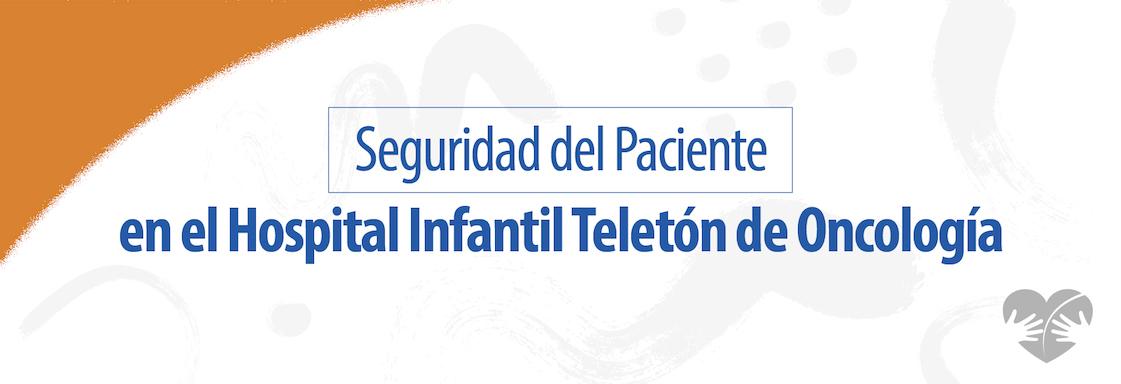 Texto azul sobre fondo blanco: Seguridad del paciente en el Hospital Infantil Teletón de Oncología